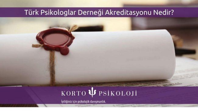 Türk Psikologlar Derneği Akreditasyonu Nedir